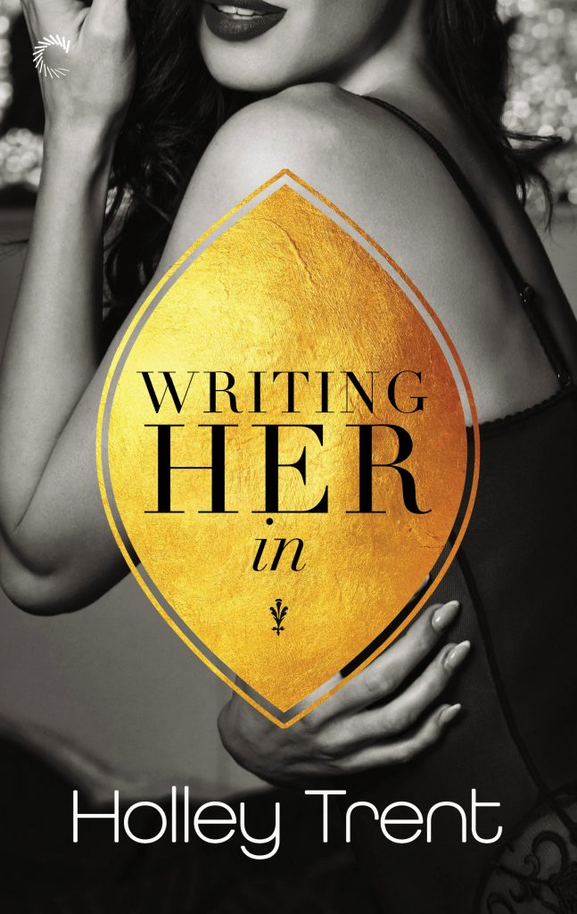 book cover with title Writing Her In by Holley Trent over black and white image of sensual woman